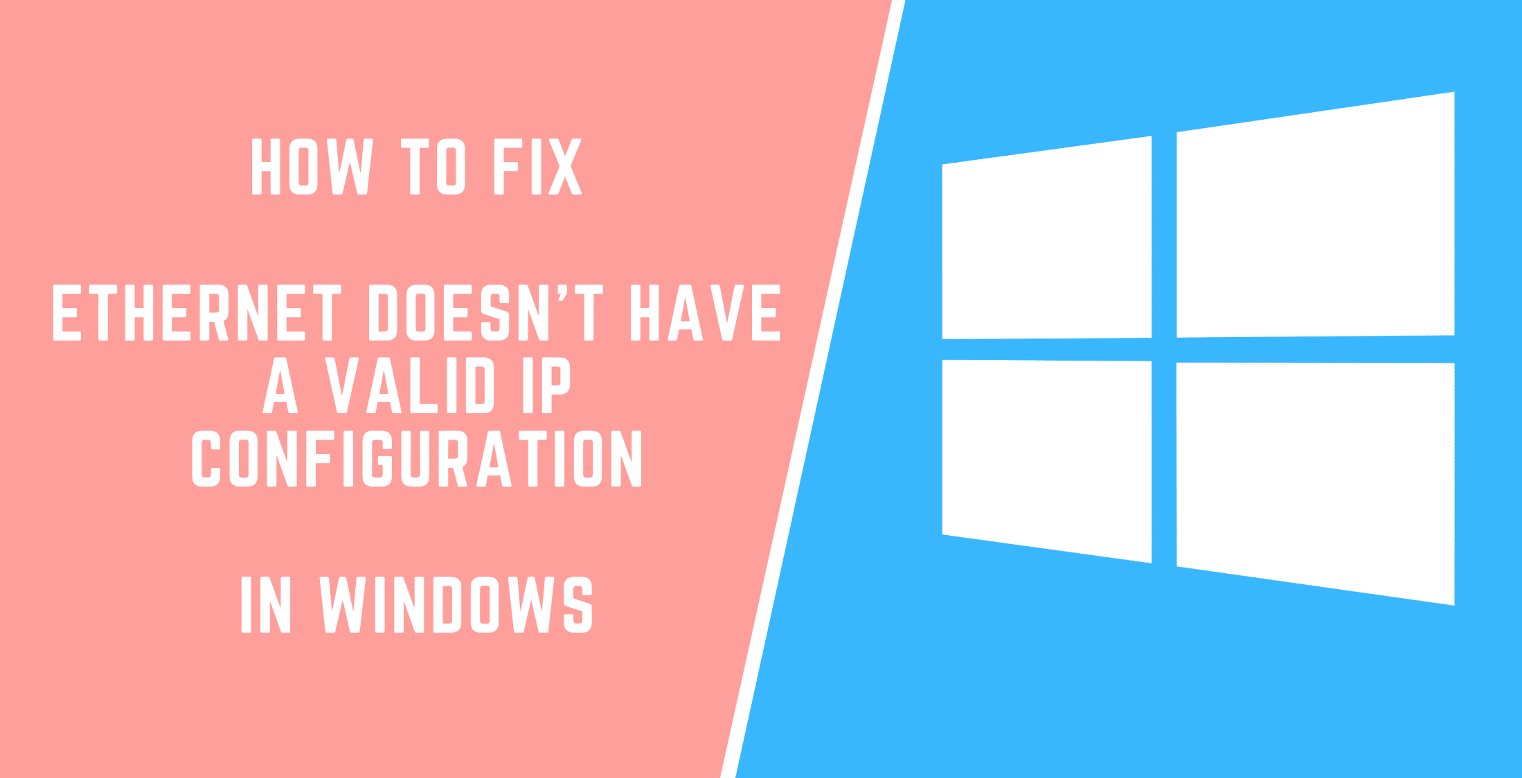 Fix Ethernet Doesn't Have A Valid IP Configuration Error In Windows